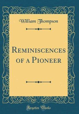 Reminiscences of a Pioneer (Classic Reprint) by William Thompson image