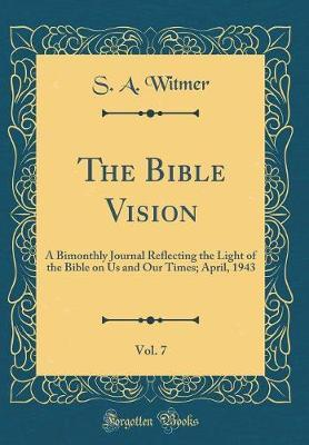 The Bible Vision, Vol. 7 by S A Witmer