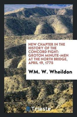 New Chapter in the History of the Concord Fight by Wm W Wheildon