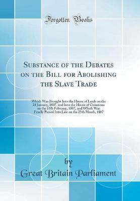 Substance of the Debates on the Bill for Abolishing the Slave Trade by Great Britain Parliament