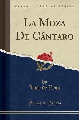 La Moza de C ntaro (Classic Reprint) by Lope , de Vega