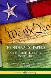 The Federalist Papers, and the United States Constitution by Alexander Hamilton