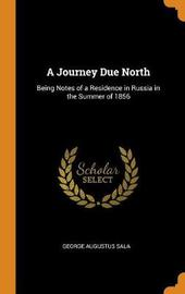 A Journey Due North by George Augustus Sala