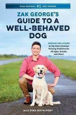 Zak George's Guide to a Well-Behaved Dog by Zak George