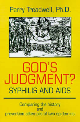 God's Judgement? Syphilis and AIDS: Comparing the History and Prevention Attempts of Two Epidemics by Perry Treadwell image