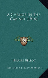A Change in the Cabinet (1916) by Hilaire Belloc