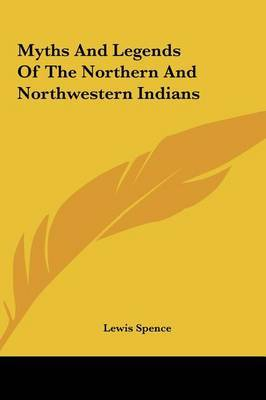 Myths and Legends of the Northern and Northwestern Indians by Lewis Spence image