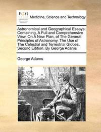 Astronomical and Geographical Essays by George Adams