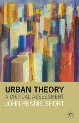 Urban Theory: A Critical Assessment by John Rennie Short