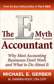 The e-Myth Accountant: Why Most Accounting Practices Don't Work and What to Do About it by Michael E. Gerber