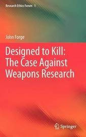 Designed to Kill: The Case Against Weapons Research by John Forge