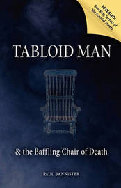 Tabloid Man & the Baffling Chair of Death by Paul Bannister