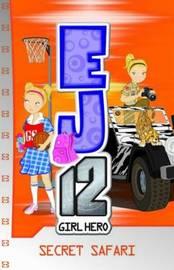 EJ12 Girl Hero: #12 Secret Safari by Susannah McFarlane
