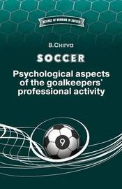 Soccer. Psychological Aspects of the Goalkeepers' Professional Activity. by Boris Chirva