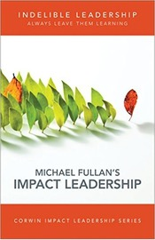 Indelible Leadership by Michael Fullan