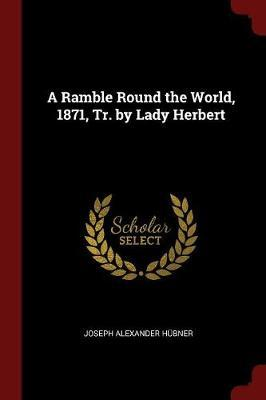 A Ramble Round the World, 1871, Tr. by Lady Herbert by Joseph Alexander Hubner