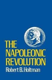 The Napoleonic Revolution by Robert B. Holtman