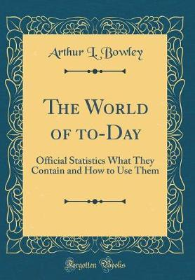 The World of To-Day by Arthur L Bowley image