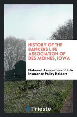 History of the Bankers Life Association of Des Moines, Iowa by National Associ Insurance Policy Holders image