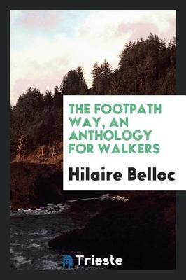 The Footpath Way. an Anthology for Walkers by Hilaire Belloc image