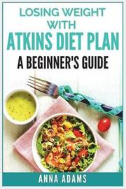 Losing Weight with Atkins Diet Plan by Anna Adams