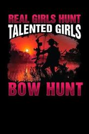 Real Girls Hunt Talented Girls Bow Hunt by Sports & Hobbies Printing