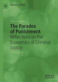 The Paradox of Punishment by Thomas J Miceli