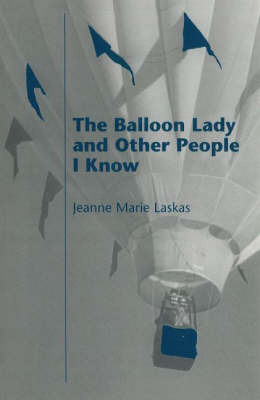 The Balloon Lady and Other People I Know by Jeanne Marie Laskas image
