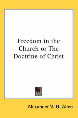 Freedom in the Church or The Doctrine of Christ by Alexander V.G. Allen image