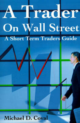 A Trader on Wall Street: A Short Term Traders Guide by Michael D. Coval image