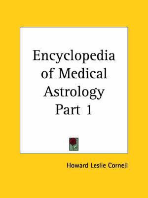 Encyclopedia of Medical Astrology Vol. 1 (1933): v. 1 by Howard Leslie Cornell