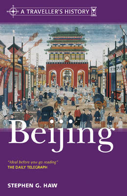A Traveller's History of Beijing: A Brief History by Stephen G. Haw