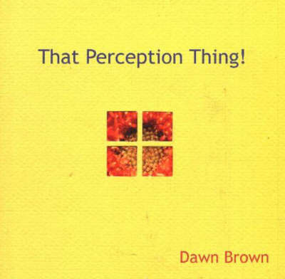 That Perception Thing! by Dawn Brown