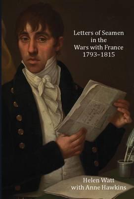 Letters of Seamen in the Wars with France, 1793-1815 by Helen Watt