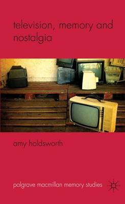 Television, Memory and Nostalgia by Amy Holdsworth