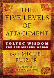 Five Levels of Attachment by Don Miguel Ruiz