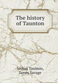 The History of Taunton by Joshua Toulmin