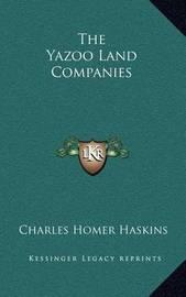 The Yazoo Land Companies by Charles Homer Haskins