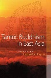 Tantric Buddhism in East Asia by Richard Payne image
