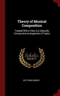 Theory of Musical Composition by Gottfried Weber