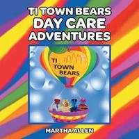 Ti Town Bears Day Care Adventures by Martha Allen