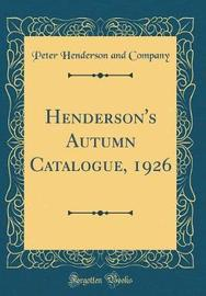 Henderson's Autumn Catalogue, 1926 (Classic Reprint) by Peter Henderson and Company