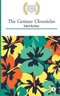 The Centaur Chronicles by Suhit Kelkar