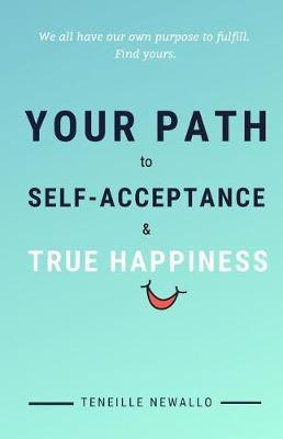 YOUR PATH to SELF ACCEPTANCE & TRUE HAPPINESS by Teneille Newallo