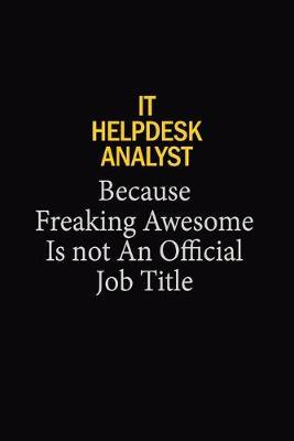 IT Helpdesk Analyst Because Freaking Awesome Is Not An Official Job Title by Blue Stone Publishers