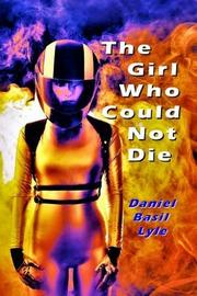 The Girl Who Could Not Die by Daniel Lyle