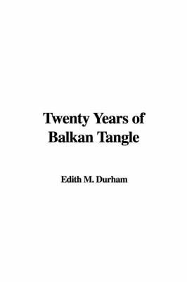 Twenty Years of Balkan Tangle by Edith M. Durham image