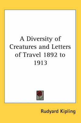 A Diversity of Creatures and Letters of Travel 1892 to 1913 by Rudyard Kipling image