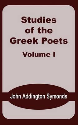 Studies of the Greek Poets (Volume One) by John Addington Symonds image