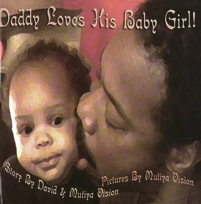 Daddy Loves His Baby Girl by David Vision